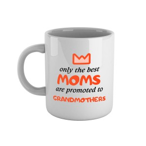 Cup «Only the best moms are promoted to grandmothers» eng
